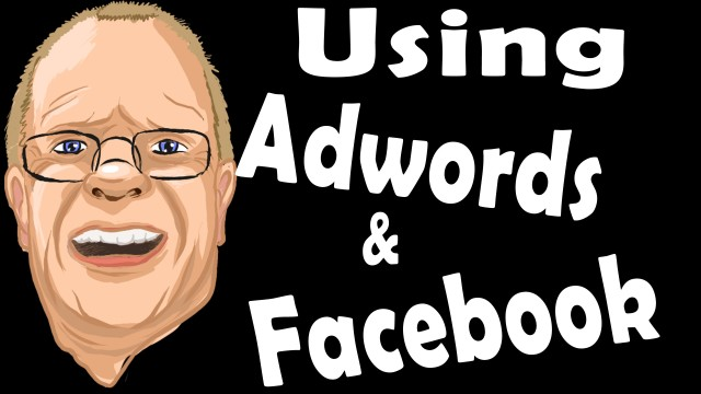 Facebook and Adwords to Maximize Advertising